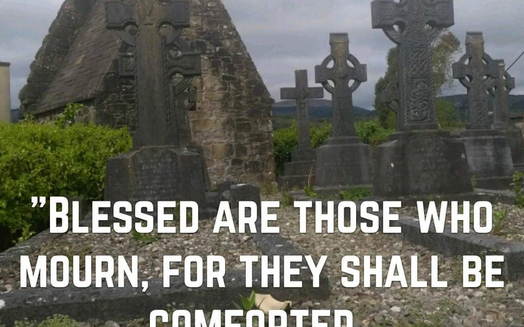 """Blessed Are Those Who Mourn, for They Will Be Comforted."" Matthew 5.4"