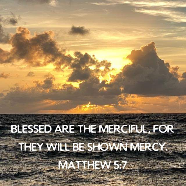 """Blessed Are the Merciful, for They Will Receive Mercy"" Matthew 5.7"