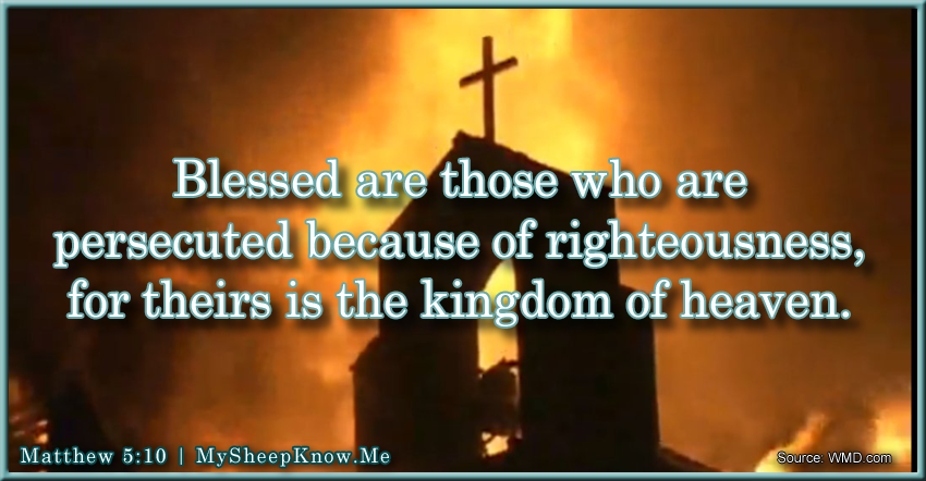 """Blessed Are Those Who Are Persecuted for Righteousness' Sake, for Theirs Is the Kingdom of Heaven.""  Matthew 5.10"